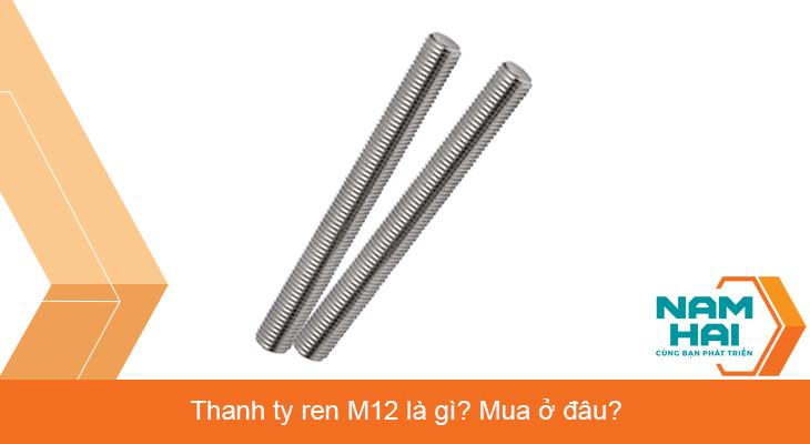 Thanh ty ren M12 là gì? Mau ở đâu?