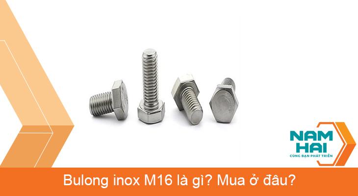 Bulong inox M16 là gì?Mua ở đâu?