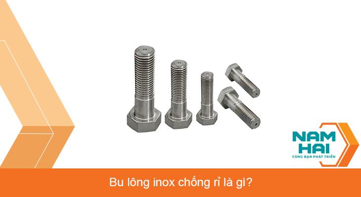 Bulong inox chống rỉ là gì?