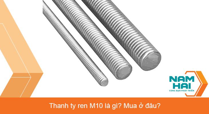 Thanh ty ren M10 là gì? Mua ở đâu?