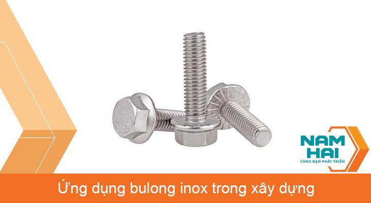 Ứng dụng bulong inox trong xây dựng